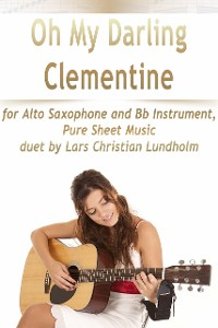 Cover Oh My Darling Clementine for Alto Saxophone and Bb Instrument, Pure Sheet Music duet by Lars Christian Lundholm