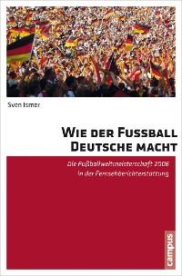 Cover Wie der Fußball Deutsche macht