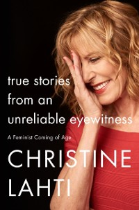 Cover True Stories from an Unreliable Eyewitness