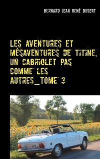 Cover Les aventures et mésaventures de Titine, un cabriolet pas comme les autres_Tome 3