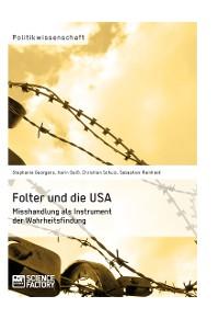 Cover Folter und die USA. Misshandlung als Instrument der Wahrheitsfindung