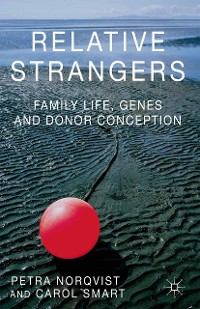 Cover Relative Strangers: Family Life, Genes and Donor Conception