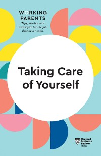 Cover Taking Care of Yourself (HBR Working Parents Series)