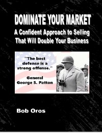 Cover Dominate Your Market: A Confident Approach to Selling That Will Double Your Business