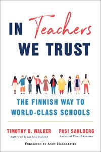 Cover In Teachers We Trust: The Finnish Way to World-Class Schools