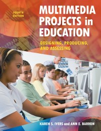Cover Multimedia Projects in Education: Designing, Producing, and Assessing, 4th Edition
