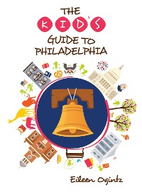 Cover The Kid's Guide to Philadelphia