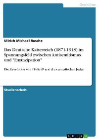 """Cover Das Deutsche Kaiserreich (1871-1918) im Spannungsfeld zwischen Antisemitismus und """"Emanzipation"""""""