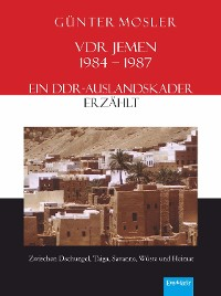 Cover VDR Jemen 1984-1987 – ein DDR-Auslandskader erzählt