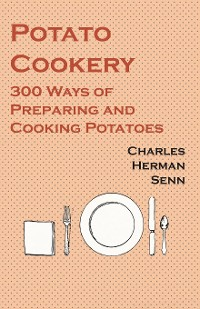 Cover Potato Cookery - 300 Ways of Preparing and Cooking Potatoes