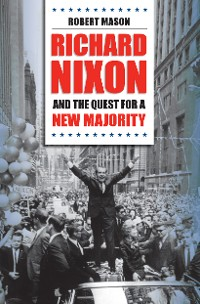 Cover Richard Nixon and the Quest for a New Majority