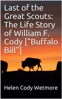 """Cover Last of the Great Scouts: The Life Story of William F. Cody [""""Buffalo Bill""""]"""