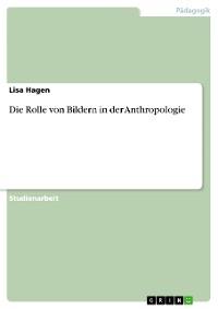 Cover Die Rolle von Bildern in der Anthropologie