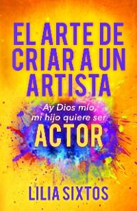 Cover El Arte de Criar A Un Artista