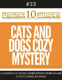 "Cover Perfect 10 Cats and Dogs Cozy Mystery Plots #33-6 ""NOTHING GOOD COMES FROM COMPLAINING – A COCO CAMEL MYSTERY"""