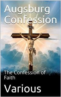Cover The Augsburg Confession / The confession of faith, which was submitted to His Imperial Majesty Charles V at the diet of Augsburg in the year 1530