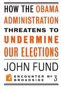 Cover How the Obama Administration Threatens to Undermine Our Elections