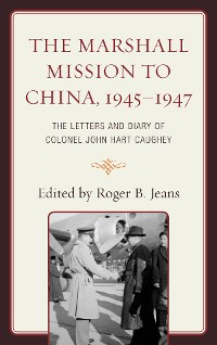Cover The Marshall Mission to China, 1945–1947