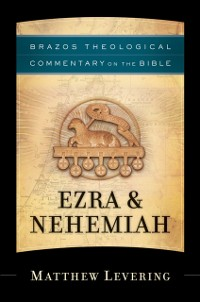 Cover Ezra & Nehemiah (Brazos Theological Commentary on the Bible)