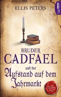 Cover Bruder Cadfael und der Aufstand auf dem Jahrmarkt