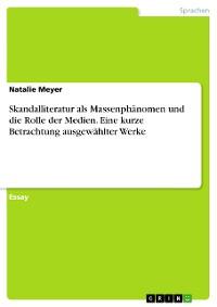 Cover Skandalliteratur als Massenphänomen und die Rolle der Medien. Eine kurze Betrachtung ausgewählter Werke