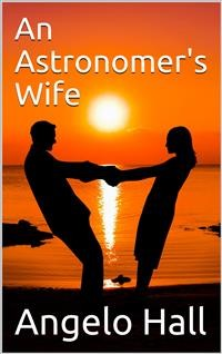 Cover An Astronomer's Wife / The Biography of Angeline Hall