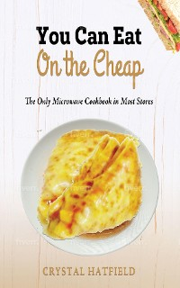 Cover You Can Eat on the Cheap - The Only Microwave Cookbook in Most Stores