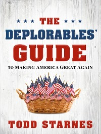 Cover The Deplorables' Guide to Making America Great Again