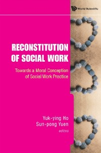 Cover Reconstitution Of Social Work: Towards A Moral Conception Of Social Work Practice