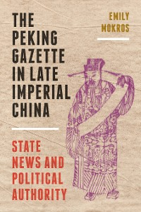 Cover The Peking Gazette in Late Imperial China