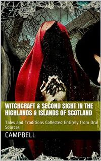 Cover Witchcraft & Second Sight in the Highlands & Islands of Scotland / Tales and Traditions Collected Entirely from Oral Sources
