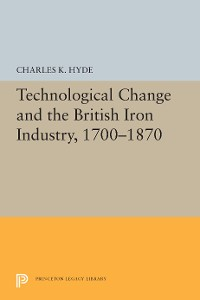 Cover Technological Change and the British Iron Industry, 1700-1870