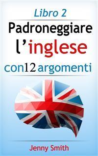 Cover Padroneggiare l'inglese con 12 argomenti: Libro 2