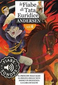 Cover Fiabe Sonore Andersen 6 - Il principe malvagio; La regina delle nevi; Dodici in diligenza; La gara di salto