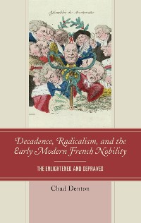 Cover Decadence, Radicalism, and the Early Modern French Nobility