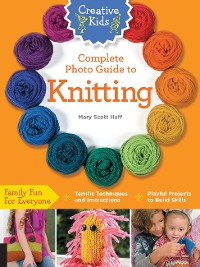 Cover Creative Kids Complete Photo Guide to Knitting