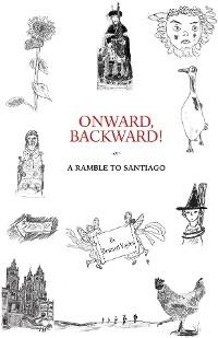 Cover Onward, Backward! -or- A Ramble to Santiago