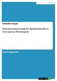 Cover Instrumentalisierung der Raumsemantik in Greenpeace Werbespots