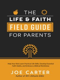 Cover The Life and Faith Field Guide for Parents