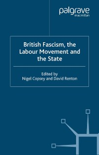 Cover British Fascism, the Labour Movement and the State