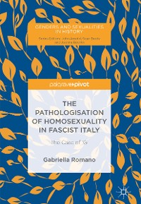 Cover The Pathologisation of Homosexuality in Fascist Italy