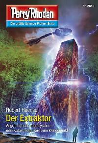 Cover Perry Rhodan 2840: Der Extraktor
