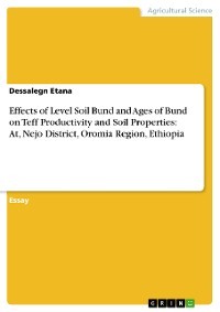 Cover Effects of Level Soil Bund and Ages of Bund on Teff Productivity and Soil Properties: At, Nejo District, Oromia Region, Ethiopia