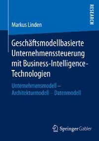 Cover Geschäftsmodellbasierte Unternehmenssteuerung mit Business-Intelligence-Technologien