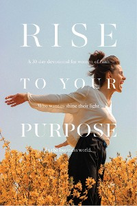 Cover Rise To Your Purpose
