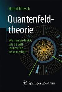 Cover Quantenfeldtheorie ─ Wie man beschreibt, was die Welt im Innersten zusammenhält