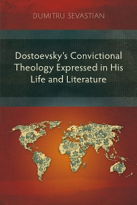 Cover Dostoevsky's Convictional Theology Expressed in His Life and Literature