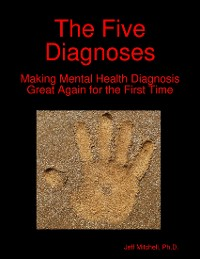 Cover The Five Diagnoses: Making Mental Health Diagnosis Great Again for the First Time