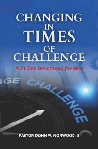 Cover Changing in Times of Challenge: A 21-Day Devotion for Men