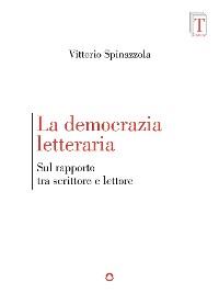 Cover La democrazia letteraria. Sul rapporto tra scrittore e lettore